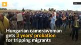 Probation for Hungarian camerawoman who tripped migrants