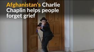Afghanistan's Charlie Chaplin alleviates grief in Kabul
