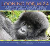 """<p>The book cover of """"Looking for Miza"""" is seen in this image. The cold-blooded murder of about 10 of Congo's endangered mountain gorillas last year horrified author Craig Hatkoff until one glimmer of hope emerged - the rescue of an orphaned baby gorilla. REUTERS/Handout</p>"""