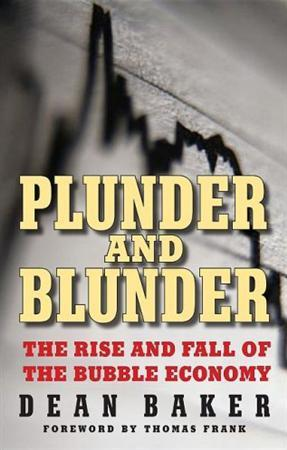 The cover of ''Plunder and Blunder: The Rise and Fall of the Bubble Economy'' by Dean Baker. REUTERS/PoliPoint Press/Handout