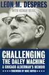 "<p>The cover of the 2005 memoir ""Challenging the Daley Machine: A Chicago Alderman's Memoir,"" by Leon Despres. REUTERS/Northwestern University Press/Handout</p>"